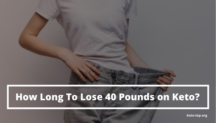 How Long To Lose 40 Pounds on Keto?