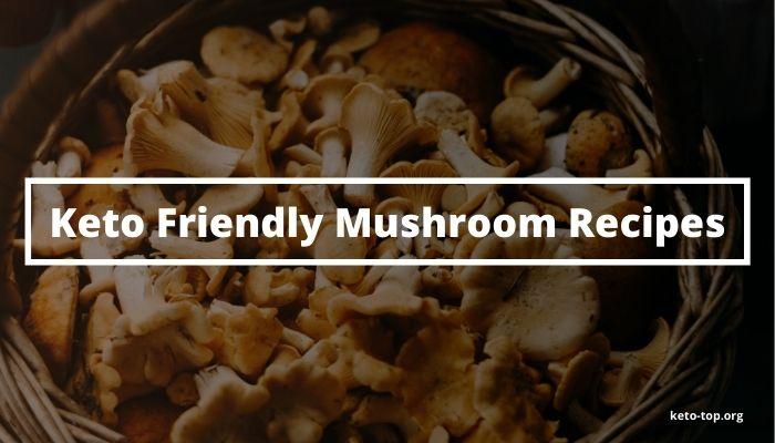 Keto Friendly Mushroom Recipes