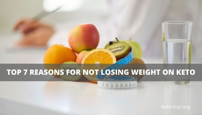 Top 7 Reasons For Not Losing Weight on Keto