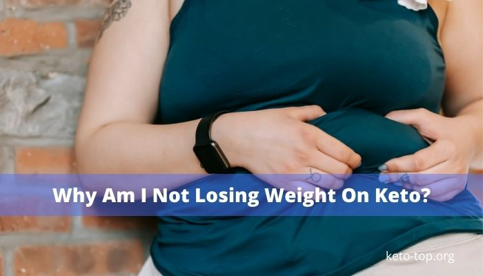 Why Am I Not Losing Weight On The Keto Diet?