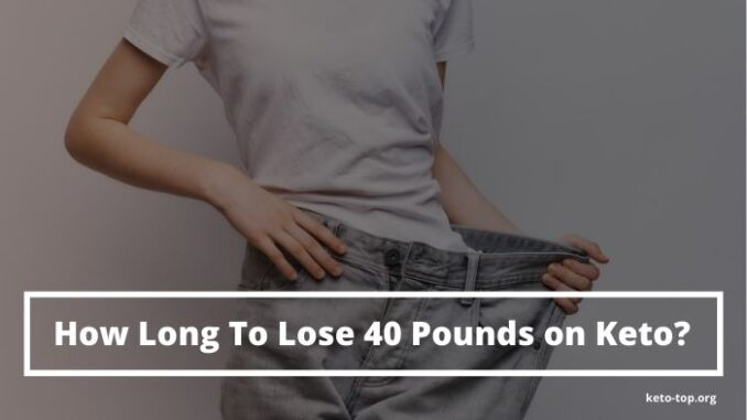 How Long To Lose 40 Pounds on Keto